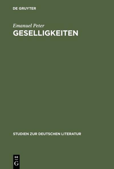 Geselligkeiten : Literatur, Gruppenbildung und kultureller Wandel im 18. Jahrhundert - Emanuel Peter