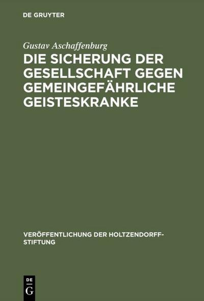 Die Sicherung der Gesellschaft gegen gemeingefährliche Geisteskranke: Gustav Aschaffenburg