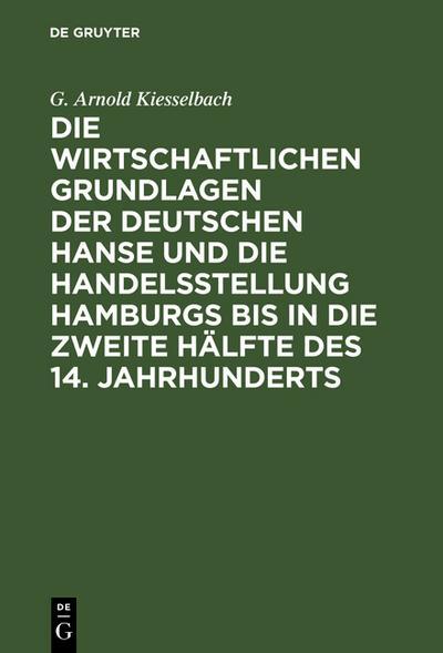 Die wirtschaftlichen Grundlagen der deutschen Hanse und: G. Arnold Kiesselbach