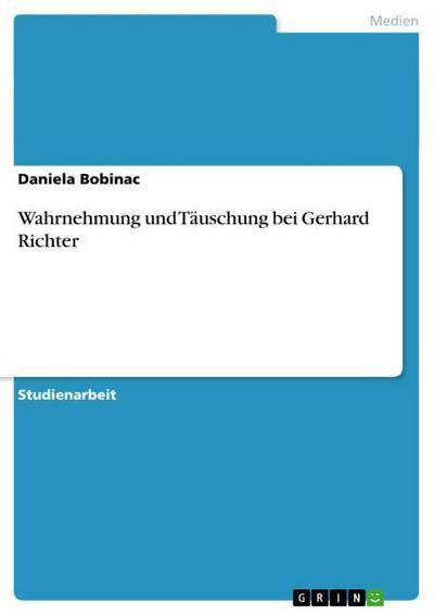 Wahrnehmung und Täuschung bei Gerhard Richter - Daniela Bobinac