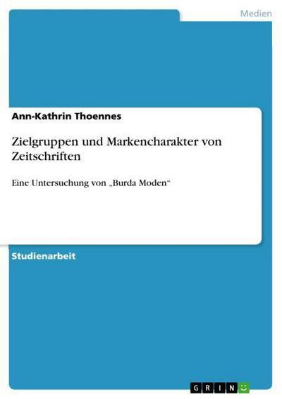 Zielgruppen und Markencharakter von Zeitschriften : Eine: Ann-Kathrin Thoennes