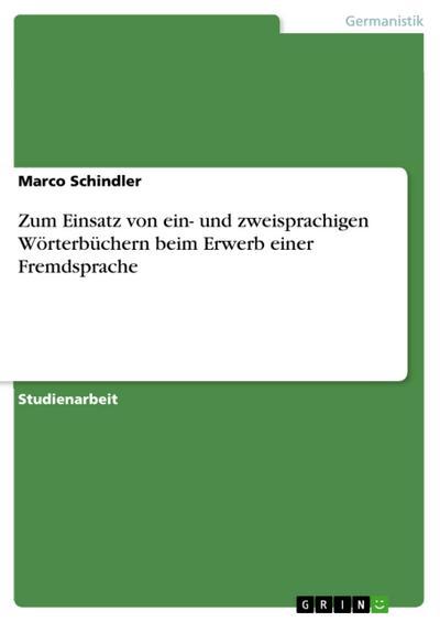 Zum Einsatz von ein- und zweisprachigen Wörterbüchern beim Erwerb einer Fremdsprache - Marco Schindler