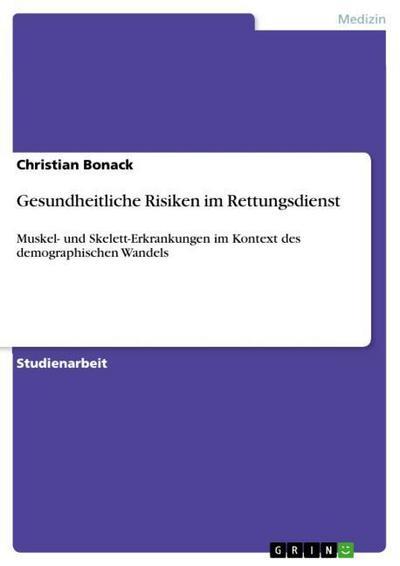 Gesundheitliche Risiken im Rettungsdienst : Muskel- und Skelett-Erkrankungen im Kontext des demographischen Wandels - Christian Bonack
