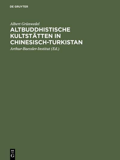 Altbuddhistische Kultstätten in Chinesisch-Turkistan : Bericht über: Albert Grünwedel