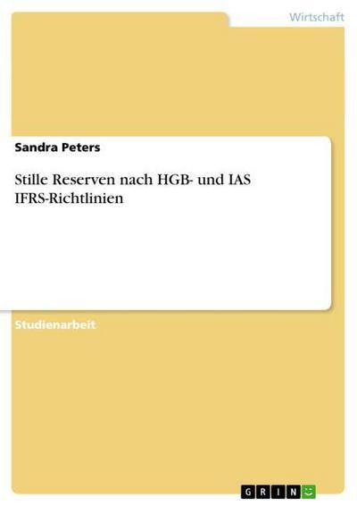 Stille Reserven nach HGB- und IAS IFRS-Richtlinien - Sandra Peters