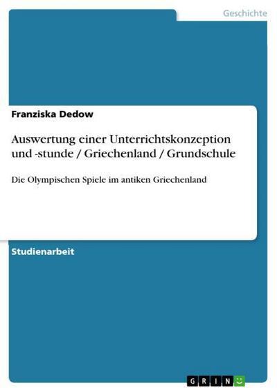 Auswertung einer Unterrichtskonzeption und -stunde / Griechenland / Grundschule : Die Olympischen Spiele im antiken Griechenland - Franziska Dedow