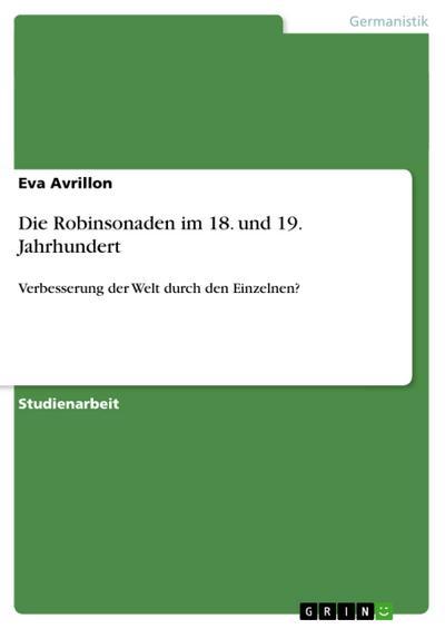 Die Robinsonaden im 18. und 19. Jahrhundert : Verbesserung der Welt durch den Einzelnen? - Eva Avrillon