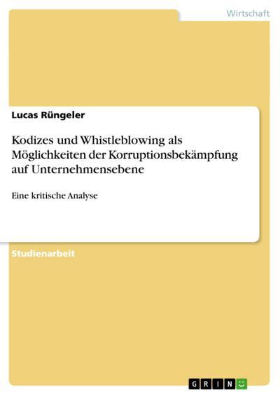 Kodizes und Whistleblowing als Möglichkeiten der Korruptionsbekämpfung auf Unternehmensebene : Eine kritische Analyse - Lucas Rüngeler
