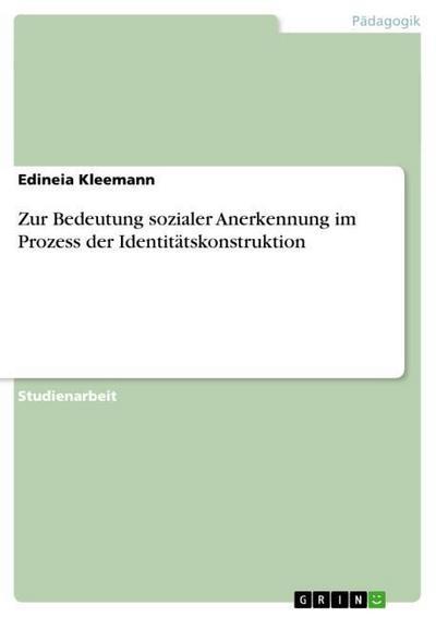 Zur Bedeutung sozialer Anerkennung im Prozess der Identitätskonstruktion - Edineia Kleemann
