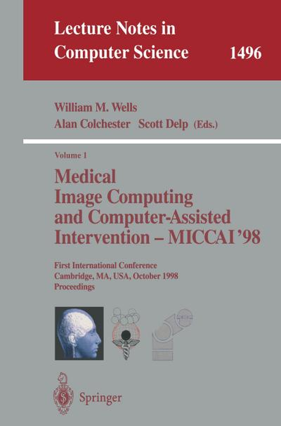 Medical Image Computing and Computer-Assisted Intervention - MICCAI'98 : First International Conference, Cambridge, MA, USA, October 11-13, 1998, Proceedings - Alan Colchester