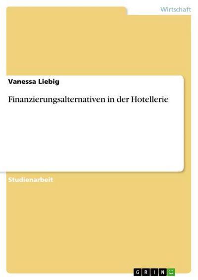 Finanzierungsalternativen in der Hotellerie - Vanessa Liebig
