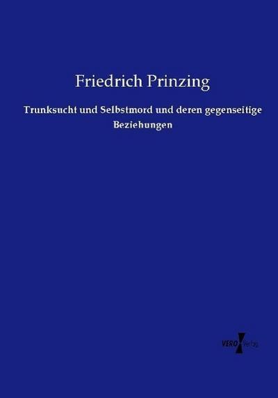 Trunksucht und Selbstmord und deren gegenseitige Beziehungen: Friedrich Prinzing