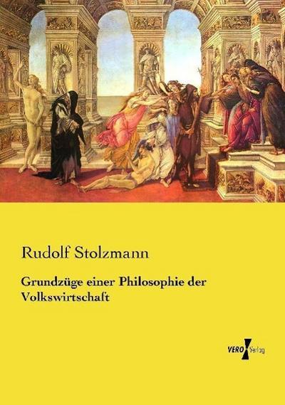 Grundzüge einer Philosophie der Volkswirtschaft: Rudolf Stolzmann