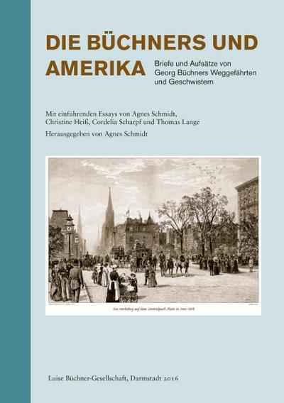 Die Büchners und Amerika : Briefe und Aufsätze von Georg Büchners Weggefährten und Geschwistern - Agnes Schmidt