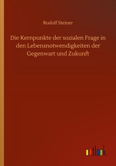 Die Kernpunkte der sozialen Frage in den: Rudolf Steiner