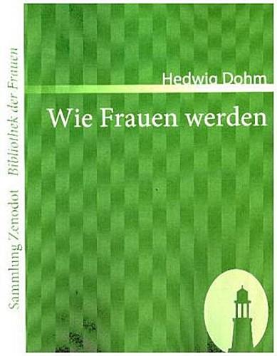 Wie Frauen werden - Hedwig Dohm