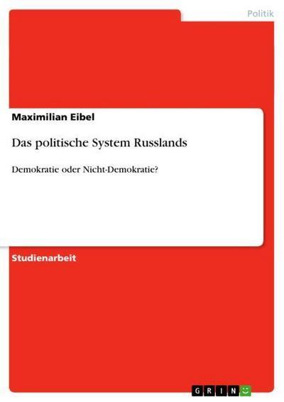 Das politische System Russlands : Demokratie oder Nicht-Demokratie? - Maximilian Eibel