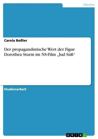 Der propagandistische Wert der Figur Dorothea Sturm im NS-Film