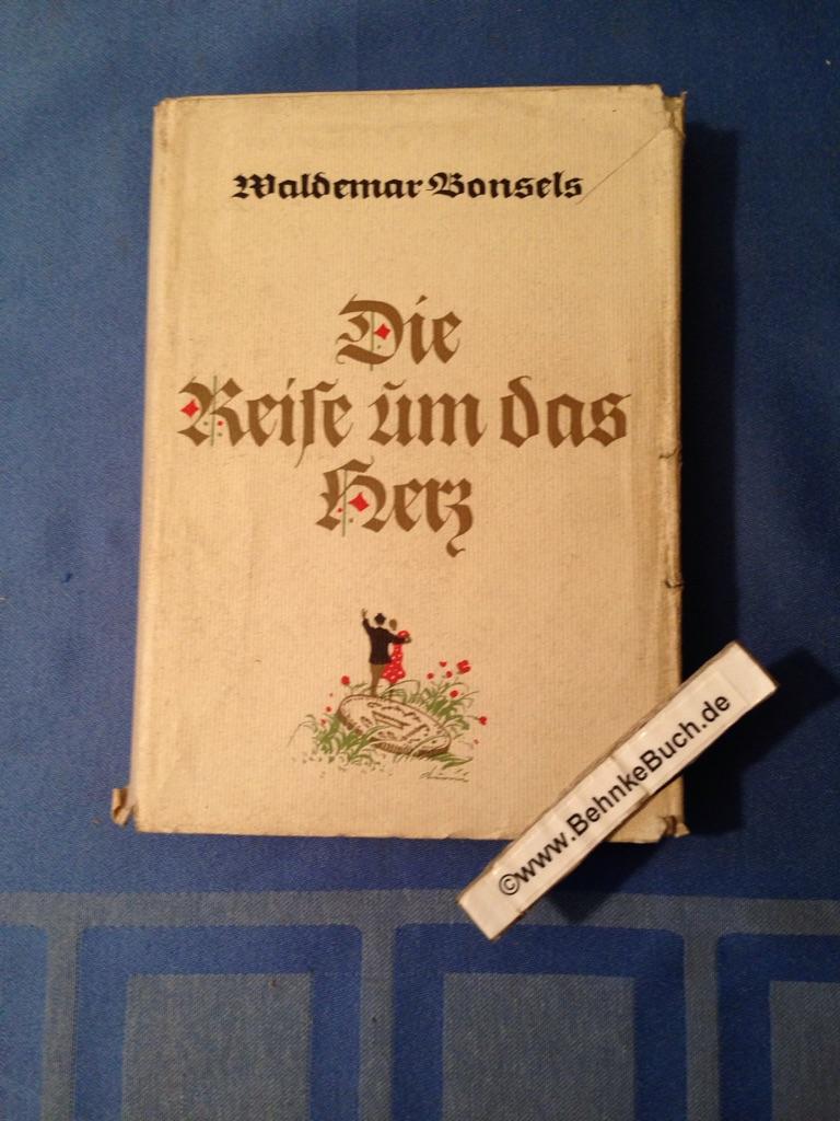 Die Reise um das Herz.: Bonsels, Waldemar