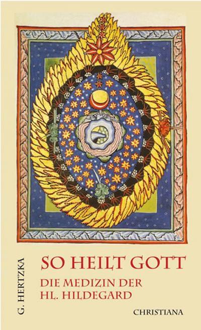 So heilt Gott : Die Medizin der heiligen Hildegard von Bingen als neues Naturheilverfahren - Gottfried Hertzka
