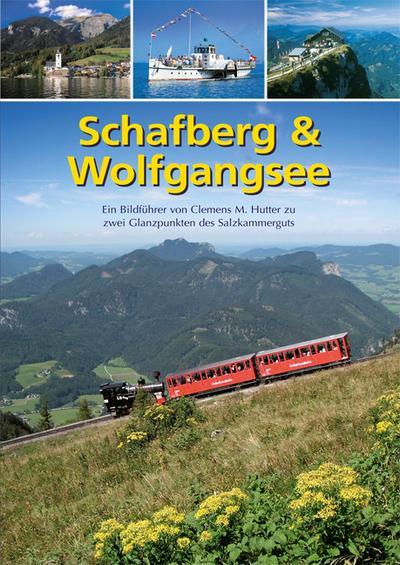 Schafberg & Wolfgangsee : Ein Bildführer zu zwei Glanzpunkten des Salzkammerguts - Clemens M. Hutter
