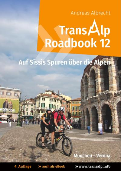 Transalp Roadbook 12: Transalp München - Verona : Auf Sissis Spuren über die Alpen - Andreas Albrecht