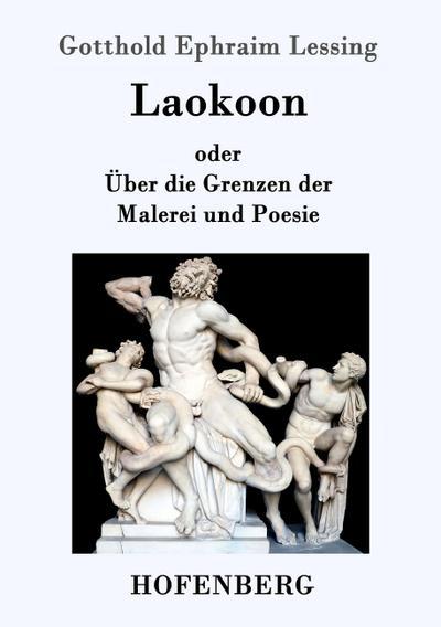 Laokoon : oder Über die Grenzen der: Gotthold Ephraim Lessing