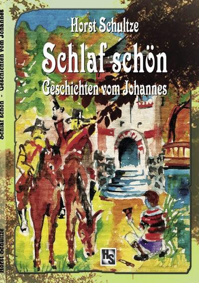Schlaf schön : Geschichten vom Johannes - Horst Schultze