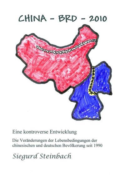 China-BRD-2010 : Eine kontroverse Entwicklung, Die Veränderungen der Lebensbedingungen der chinesischen und deutschen Bevölkerung seit 1990 - Siegurd Steinbach