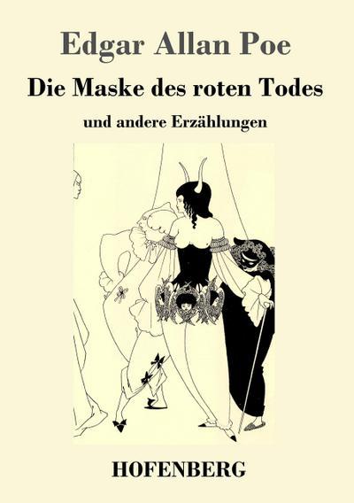 Die Maske des roten Todes : und: Edgar Allan Poe