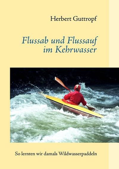 Flussab und Flussauf im Kehrwasser - Herbert Guttropf