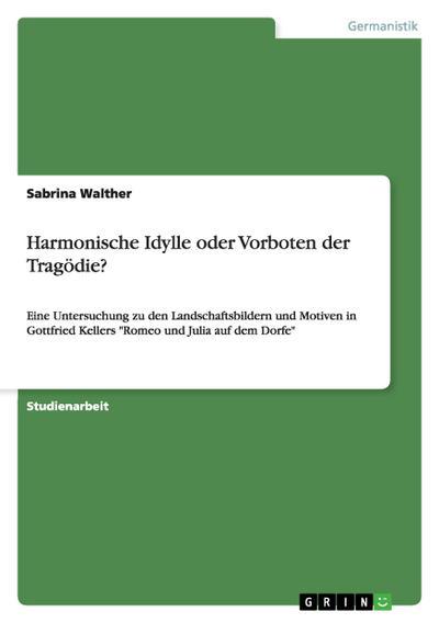 Harmonische Idylle oder Vorboten der Tragödie? : Eine Untersuchung zu den Landschaftsbildern und Motiven in Gottfried Kellers