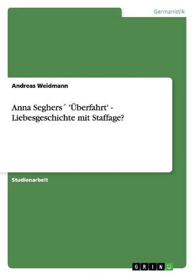 Anna Seghers 'Überfahrt' - Liebesgeschichte mit Staffage? - Andreas Weidmann