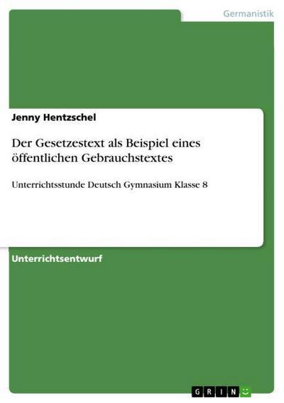 Der Gesetzestext als Beispiel eines öffentlichen Gebrauchstextes : Unterrichtsstunde Deutsch Gymnasium Klasse 8 - Jenny Hentzschel