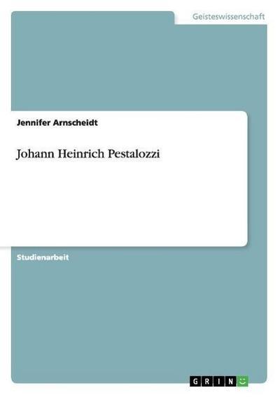 Johann Heinrich Pestalozzi - Jennifer Arnscheidt