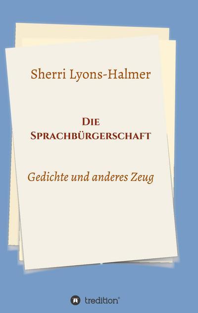 Die Sprachbürgerschaft : Gedichte und anderes Zeug - Sherri Lyons-Halmer