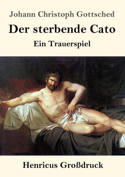 Der sterbende Cato (Großdruck) : Ein Trauerspiel - Johann Christoph Gottsched