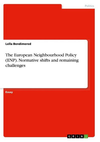 The European Neighbourhood Policy (ENP). Normative shifts and remaining challenges - Leïla Bendimered