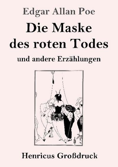 Die Maske des roten Todes (Großdruck) : Edgar Allan Poe