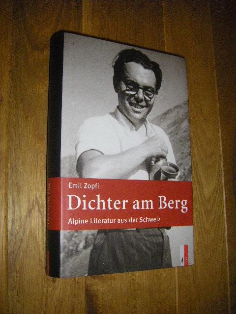 Dichter am Berg. Alpine Literatur aus der Schweiz - Zopfi, Emil