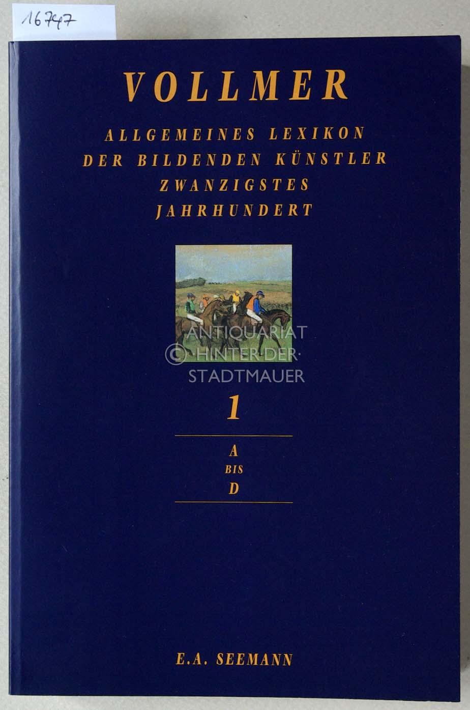 Allgemeines Lexikon der bildenden Künstler des zwanzigstes: Vollmer, Hans (Hrsg.):