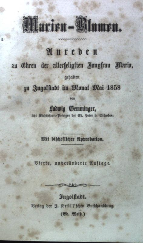 Marien-Blumen. Anreden zu Ehren der allerheiligsten Jungfrau: Gemminger, Ludwig: