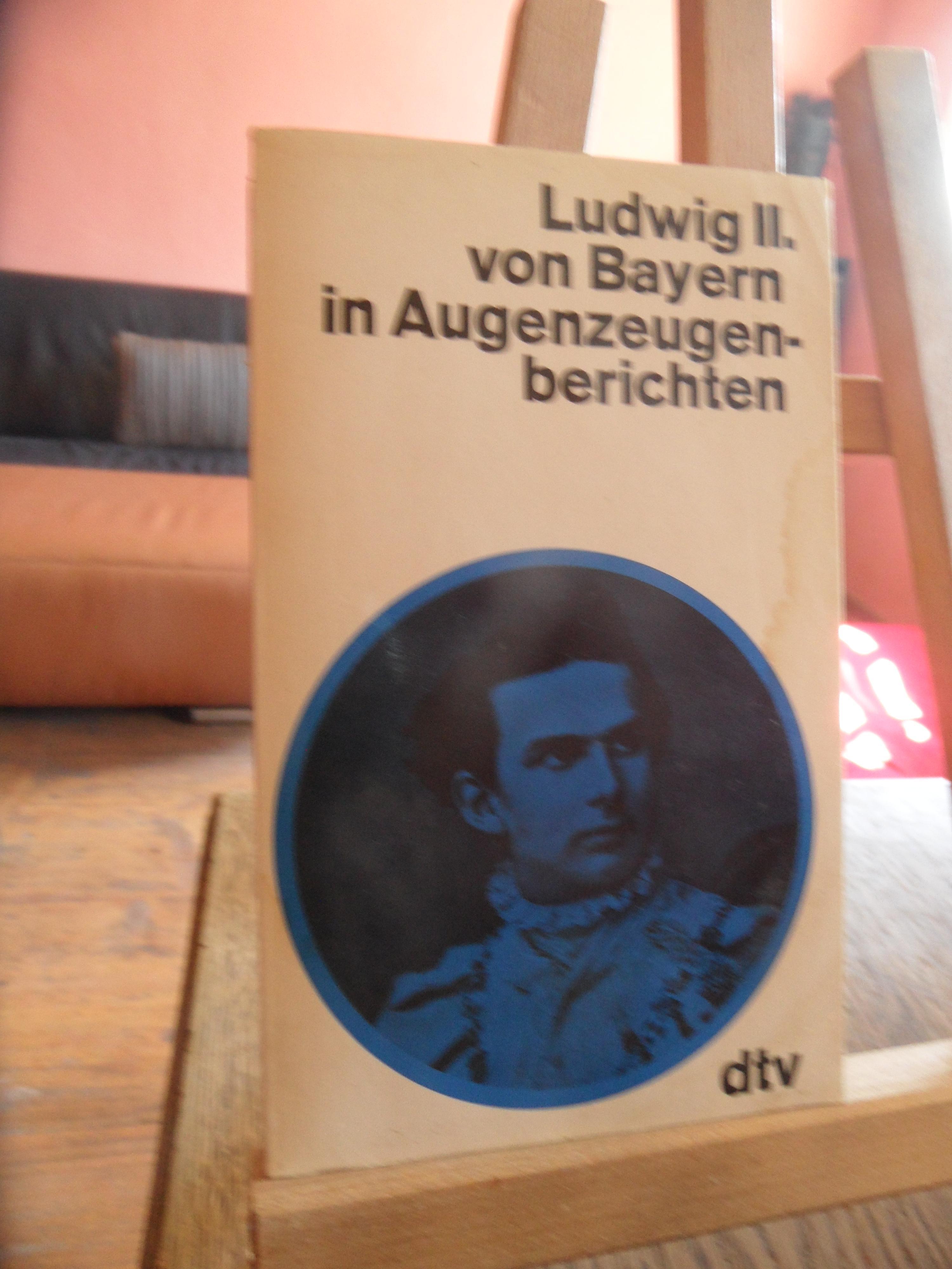 Ludwig II. von Bayern in Augenzeugenberichten.: Hacker, Rupert (Hrsg.):