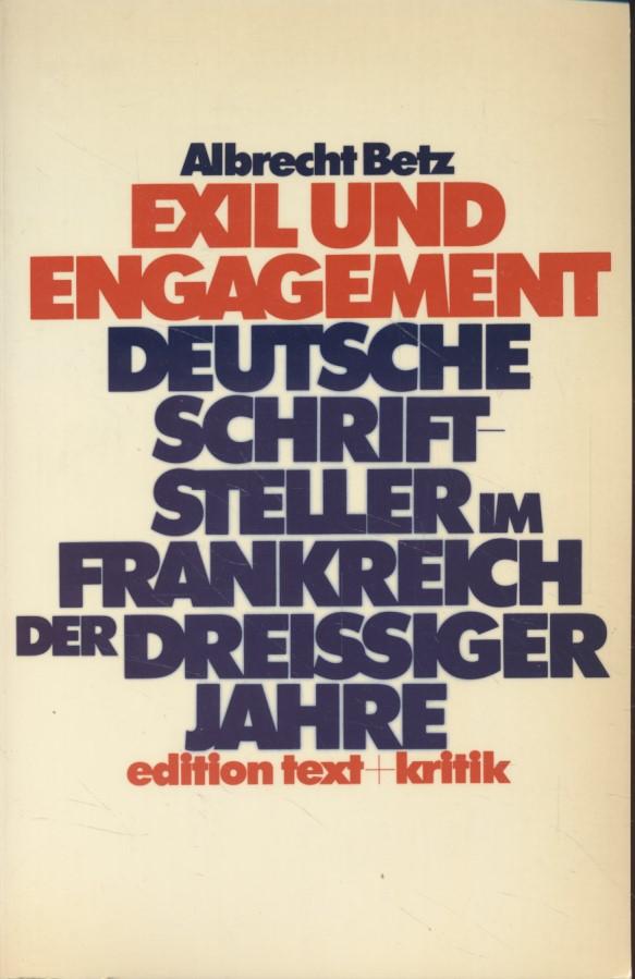 Exil und Engagement: dt. Schriftsteller im Frankreich d. dreissiger Jahre. - Betz, Albrecht