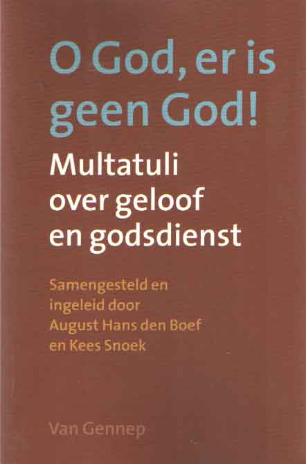 O God, er is geen God! Multatuli over geloof en godsdienst - Snoek, Kees & August Hans den Boef (samenstelling)