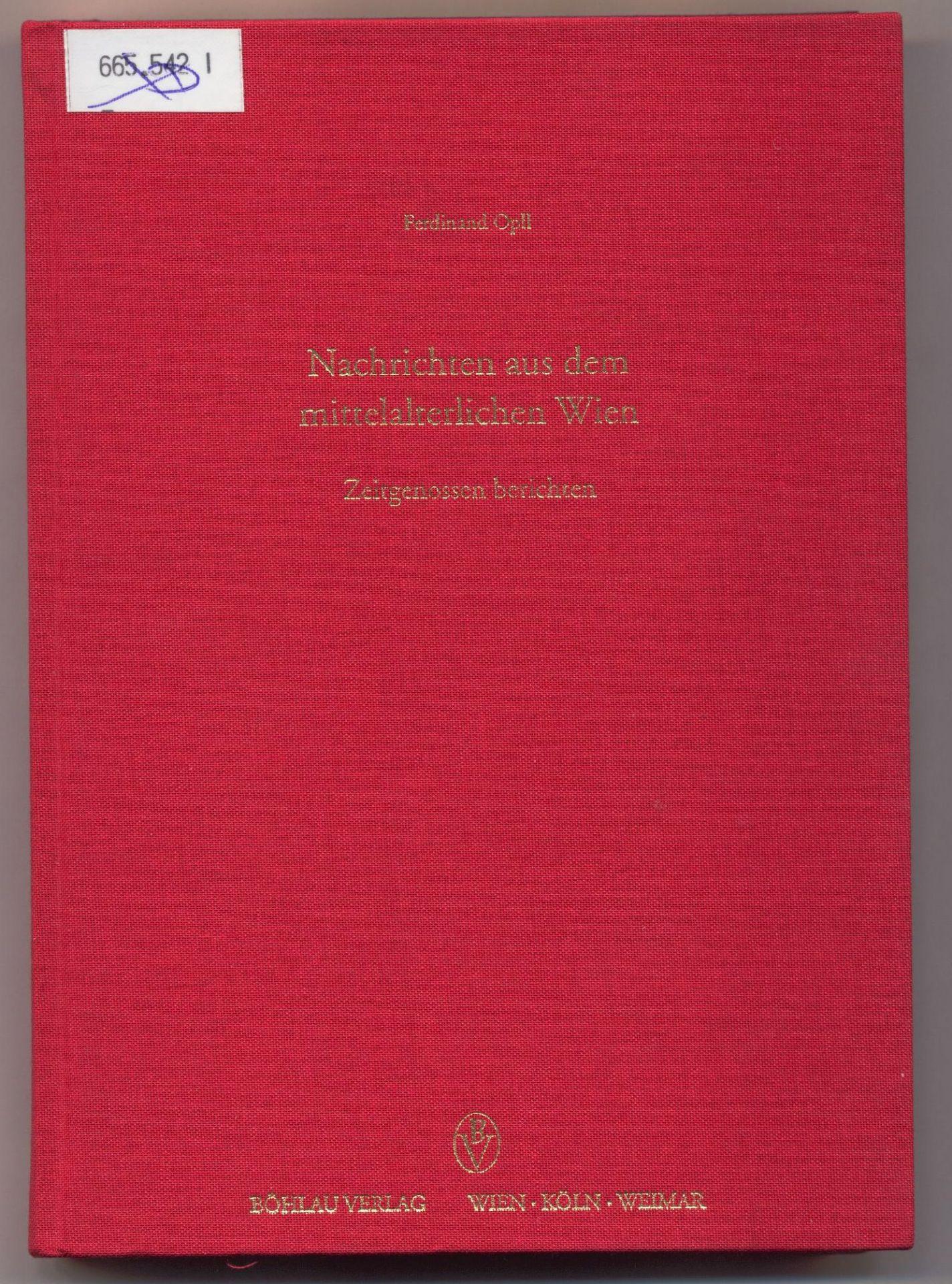Nachrichten aus dem mittelalterlichen Wien Zeitgenossen berichten - Opll, Ferdinand