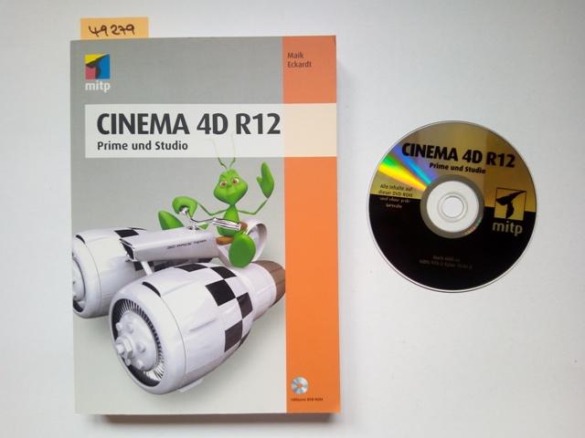Cinema 4D R12 Prime und Studio Maik Eckhardt - Eckardt, Maik (Verfasser)