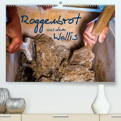 Roggenbrot aus dem Wallis (Premium, hochwertiger DIN A2 Wandkalender 2022, Kunstdruck in Hochglanz) : Walliser Roggenbrot ist GUP geschützt (Monatskalender, 14 Seiten ) - Georg Berg