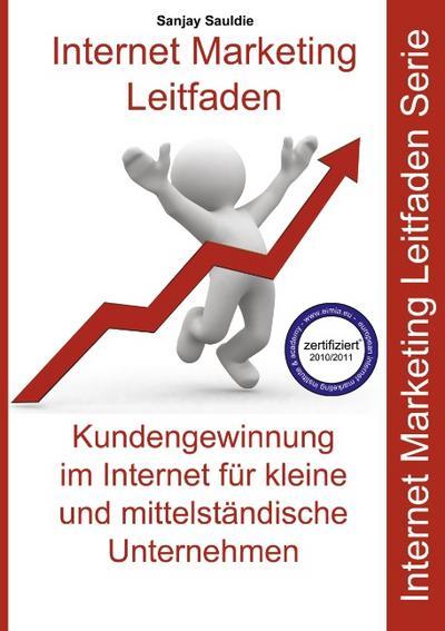 Internet Marketing Mittelstand (KMU) : Internet Marketing Leitfaden für kleine und mittelständische Unternehmen - Sanjay Sauldie