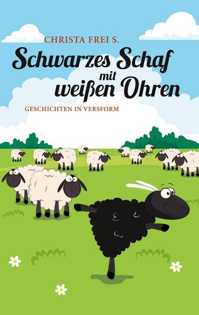 Schwarzes Schaf mit weißen Ohren : Geschichte in Versform - Christa Frei S.